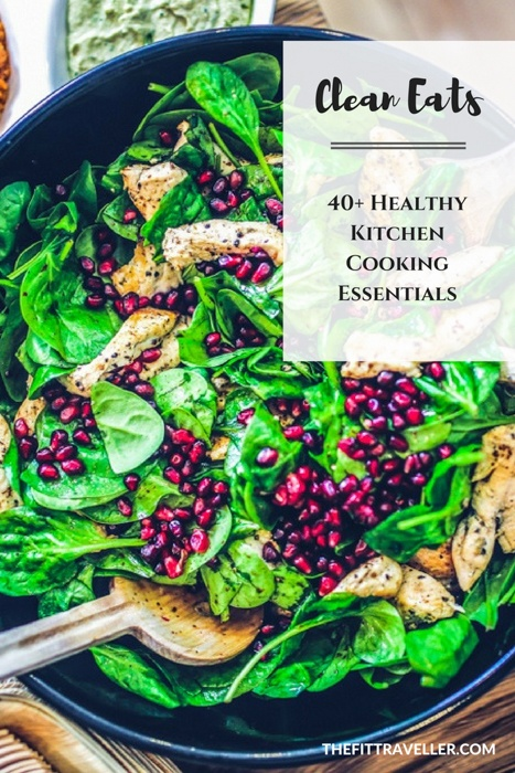 Clean Eats: 40+ Healthy Kitchen Cooking Essentials to clean up your cupboard, improve your health and help you to lose weight.
