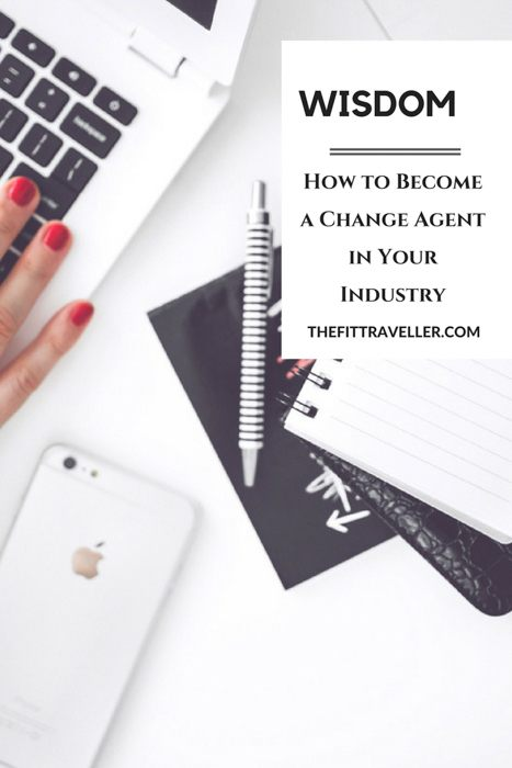 Wisdom about work and career. How to Become a Change Agent in Your Industry.